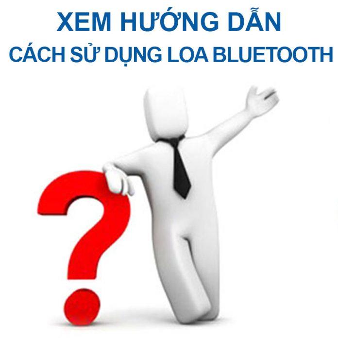 Hướng Dẫn Cách Sử Dụng Loa Bluetooth