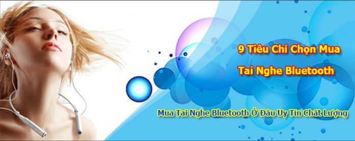 9-tieu-chi-chon-mua-tai-nghe-bluetooth-vinetteam4