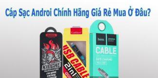 Cap-Sac-Android-Chinh-Hang-Gia-Re-Duoi-100k-Hiem-Hoa-Dang-Sau-Cap-Sac-Android-Rom-7