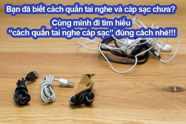 cách quấn tai nghe cáp sạc đúng cách