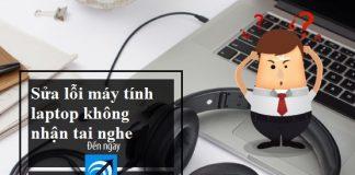 máy tính laptop không nhận tai nghe
