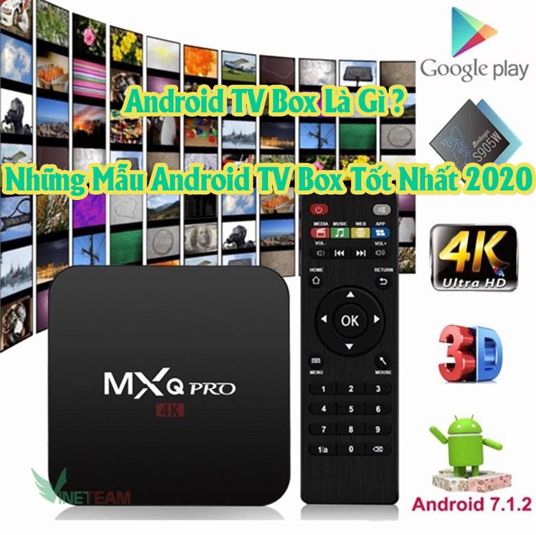 Android TV Box Là Gì ? Những Mẫu Android TV Box Tốt Nhất 2020 Hiện Nay
